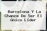 <b>Barcelona</b> Y La Chance De Ser El único Líder