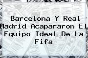 Barcelona Y Real Madrid Acapararon El Equipo Ideal De La <b>Fifa</b>