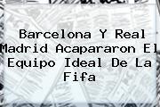Barcelona Y Real Madrid Acapararon El Equipo Ideal De La <b>Fifa</b>