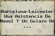 <b>Barcelona</b>-Leicester: Una Asistencia De Messi Y Un Golazo De ...
