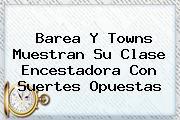 <i>Barea Y Towns Muestran Su Clase Encestadora Con Suertes Opuestas</i>