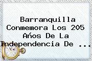 Barranquilla Conmemora Los 205 Años De La <b>Independencia De</b> <b>...</b>