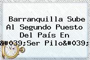 Barranquilla Sube Al Segundo Puesto Del País En '<b>Ser Pilo</b>'