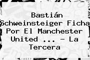 <b>Bastián Schweinsteiger</b> Ficha Por El Manchester United <b>...</b> - La Tercera