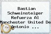 <b>Bastian Schweinsteiger</b> Refuerza Al Manchester United De Antonio <b>...</b>