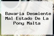 Bavaria Desmiente Mal Estado De La <b>Pony Malta</b>