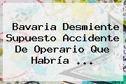 Bavaria Desmiente Supuesto Accidente De Operario Que Habría <b>...</b>