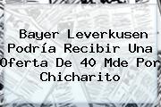 Bayer <b>Leverkusen</b> Podría Recibir Una Oferta De 40 Mde Por Chicharito