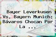 <b>Bayer Leverkusen</b> Vs. Bayern Munich: Bávaros Chocan Por La <b>...</b>