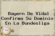 Bayern De Vidal Confirma Su Dominio En La <b>Bundesliga</b>