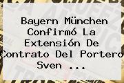 <b>Bayern</b> München Confirmó La Extensión De Contrato Del Portero Sven ...