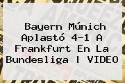 <b>Bayern</b> Múnich Aplastó 4-1 A <b>Frankfurt</b> En La Bundesliga   VIDEO