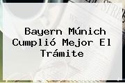 <b>Bayern Múnich</b> Cumplió Mejor El Trámite