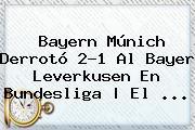 Bayern Múnich Derrotó 2-1 Al <b>Bayer Leverkusen</b> En Bundesliga   El ...