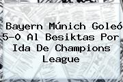 <b>Bayern Múnich</b> Goleó 5-0 Al Besiktas Por Ida De Champions League