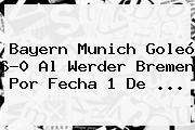 <b>Bayern Munich</b> Goleó 6-0 Al <b>Werder Bremen</b> Por Fecha 1 De ...