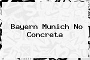 <b>Bayern Munich No Concreta</b>