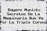 <b>Bayern Munich</b>: Secretos De La Maquinaria Que Va Por La Triple Corona