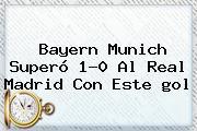 Bayern Munich Superó 1-0 Al Real Madrid Con Este <b>gol</b>