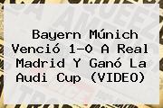 Bayern Múnich Venció 1-0 A <b>Real Madrid</b> Y Ganó La Audi Cup (VIDEO)