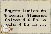 <b>Bayern Munich</b> Vs. Arsenal: Alemanes Golean 4-0 En La Fecha 4 De La <b>...</b>