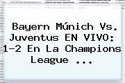 Bayern Múnich Vs. <b>Juventus</b> EN VIVO: 1-2 En La Champions League <b>...</b>