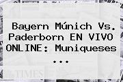 <b>Bayern Múnich</b> Vs. Paderborn EN VIVO ONLINE: Muniqueses ...
