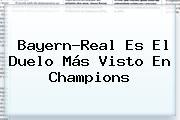 Bayern-Real Es El Duelo Más Visto En <b>Champions</b>