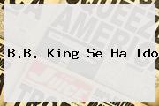 <b>B.B. King</b> Se Ha Ido