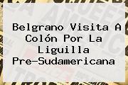 Belgrano Visita A Colón Por La <b>Liguilla</b> Pre-Sudamericana