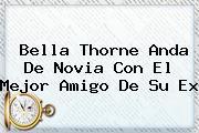 <b>Bella Thorne</b> Anda De Novia Con El Mejor Amigo De Su Ex