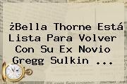 ¿<b>Bella Thorne</b> Está Lista Para Volver Con Su Ex Novio Gregg Sulkin ...