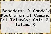<i>Benedetti Y Candelo Mostraron El Camino Del Triunfo: Cali 2- Tolima 0</i>