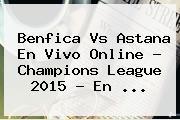 Benfica Vs Astana En Vivo Online ? <b>Champions League 2015</b> - En <b>...</b>