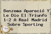 Benzema Apareció Y Le Dio El Triunfo 1-2 A <b>Real Madrid</b> Sobre Sporting