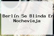 Berlín Se Blinda En <b>Nochevieja</b>