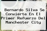 <b>Bernardo Silva</b> Se Convierte En El Primer Refuerzo Del Manchester City