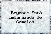 <b>Beyoncé</b> Está Embarazada De Gemelos