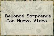 <b>Beyoncé</b> Sorprende Con Nuevo Video