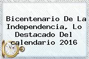 Bicentenario De La Independencia, Lo Destacado Del <b>calendario 2016</b>