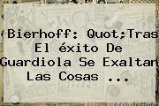 Bierhoff: Quot;Tras El <b>éxito</b> De Guardiola Se Exaltan Las Cosas <b>...</b>