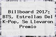 Billboard 2017: <b>BTS</b>, Estrellas Del K-Pop, Se Llevaron Premio