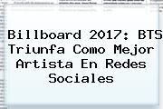Billboard 2017: <b>BTS</b> Triunfa Como Mejor Artista En Redes Sociales