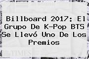 Billboard 2017: El Grupo De K-Pop <b>BTS</b> Se Llevó Uno De Los Premios