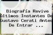 Biografía Revive últimos Instantes De <b>Gustavo Cerati</b> Antes De Entrar <b>...</b>