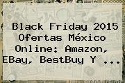 Black Friday 2015 Ofertas México Online: <b>Amazon</b>, EBay, BestBuy Y <b>...</b>