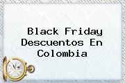 <b>Black Friday</b> Descuentos En <b>Colombia</b>