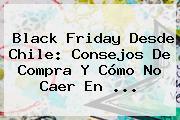 <b>Black Friday</b> Desde Chile: Consejos De Compra Y Cómo No Caer En <b>...</b>