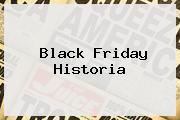 <b>Black Friday</b> Historia