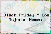 <b>Black Friday</b> Y Los Mejores Memes